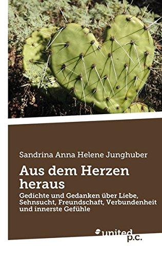 Aus dem Herzen heraus Gedichte und Gedanken: Sandrina Anna Helene