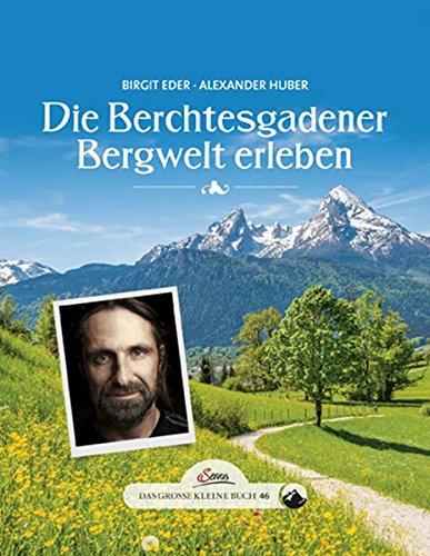 Das große kleine Buch: Die Berchtesgadener Bergwelt erleben: Alexander Huber; Birgit Eder