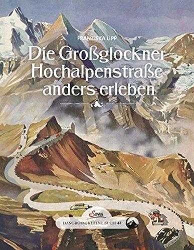 Das große kleine Buch: Die Großglockner Hochalpenstraße anders erleben: Franziska...