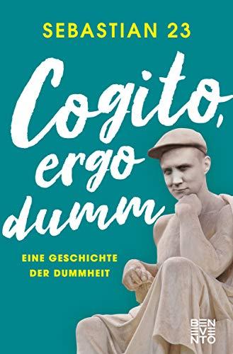Cogito, ergo dumm : Eine Geschichte der Dummheit - Sebastian 23