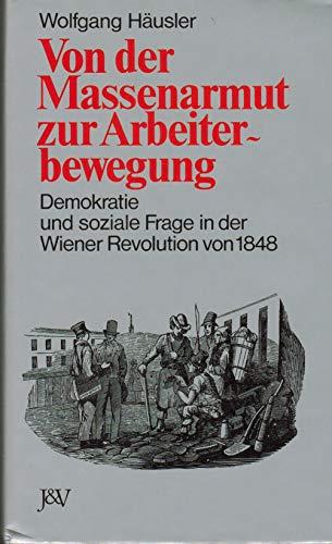9783714165500: Von der Massenarmut zur Arbeiterbewegung: Demokratie u. soziale Frage in d. Wiener Revolution v. 1848 (German Edition)