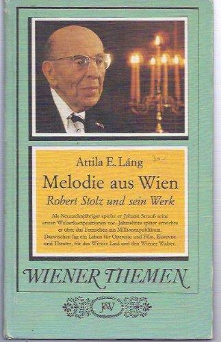 Melodie aus Wien: Robert Stolz und sein Werk: Lang, Attila E.