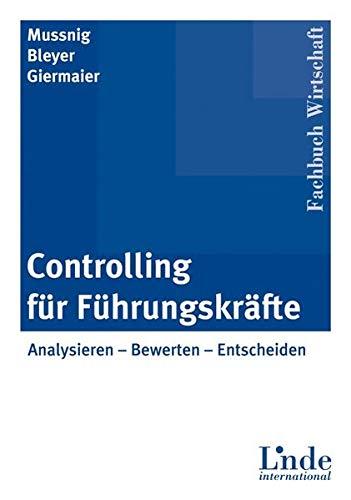 9783714300956: Controlling für Führungskräfte: Analysieren - Bewerten - Entscheiden