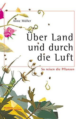 9783715204390: �ber Land und durch die Luft: So reisen die Pflanzen