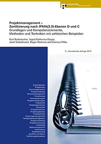 9783715598864: Projektmanagement - Zertifizierung nach IPMA(3.0)-Ebenen D und C: Grundlagen und Kompetenzelemente, Methoden und Techniken mit zahlreichen Beispielen
