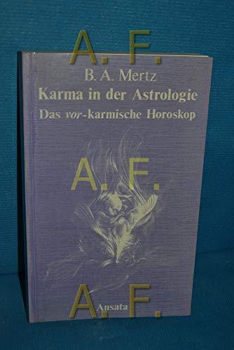Karma in der Astrologie : d. vor-karmische Horoskop. B. A. Mertz: Mertz, Bernd A.: