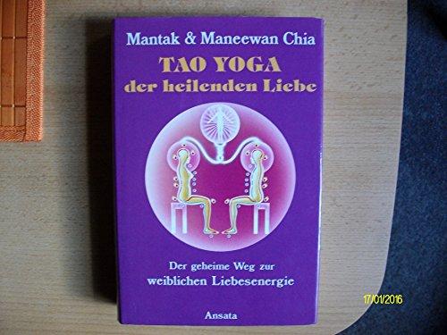 9783715701004: Tao Yoga der heilenden Liebe. Der geheime Weg zur weiblichen Liebesenergie
