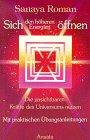 9783715701134: Sich den höheren Energien öffnen. Die unsichtbaren Kräfte des Universums nutzen
