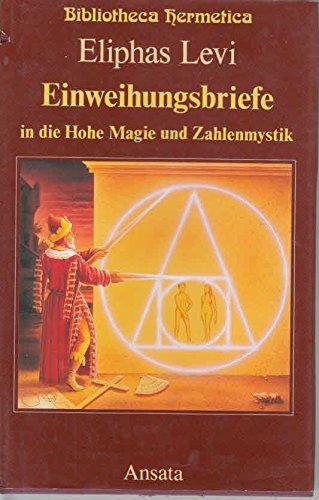 Einweihungsbriefe in die Hohe Magie und Zahlenmystik.: Lévi, Eliphas (d.i.