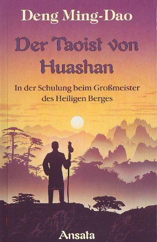 9783715701752: Der Taoist von Huashan. In der Schulung beim Großmeister des Heiligen Berges.
