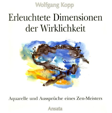 9783715701929: Erleuchtete Dimensionen der Wirklichkeit. Aquarelle und Aussprüche eines Zen-Meisters