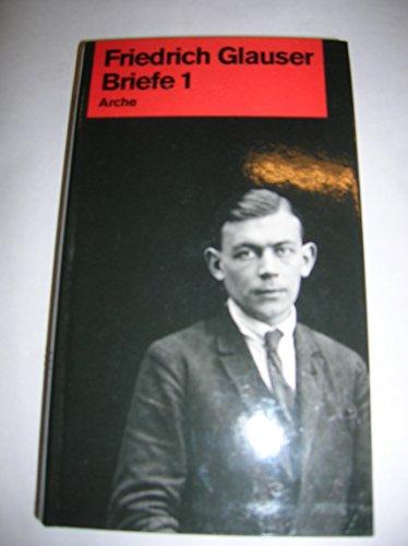 Briefe 1 1911-1935 - Hsg .Bernhard Echte und Manfred Papst: Friedrich Glauser