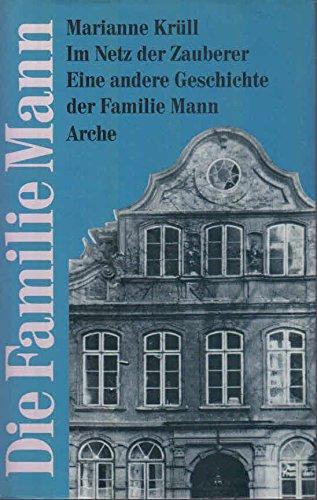 Im Netz der Zauberer. Eine andere Geschichte der Familie Mann.: Krüll, Marianne