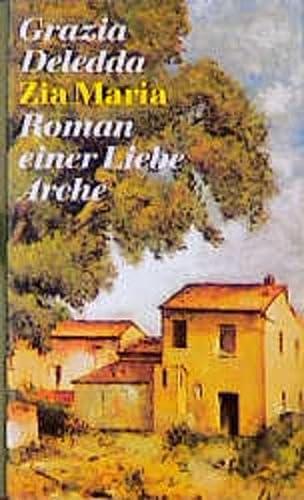 Zia Maria. Roman einer Liebe: Grazia Deledda