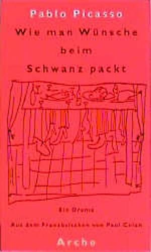 Wie man Wünsche beim Schwanz packt. Ein Drama. (9783716022702) by Pablo Picasso