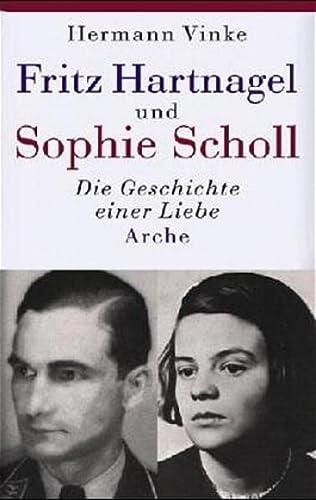 Fritz Hartnagel. Der Freund von Sophie Scholl - Vinke, Hermann