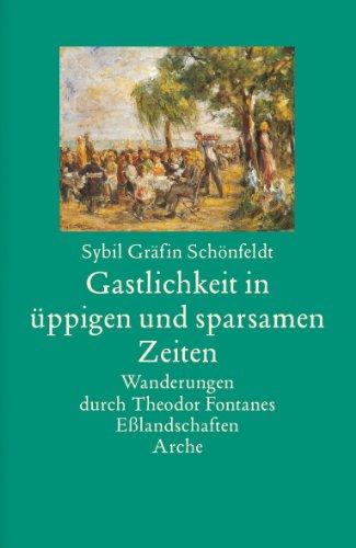 9783716023495: Gastlichkeit in üppigen und sparsamen Zeiten: Wanderung durch Theodor fontanes Eßlandschaften Arche