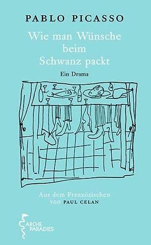 Wie man Wünsche beim Schwanz packt - Ein Drama - - Picasso, Pablo -