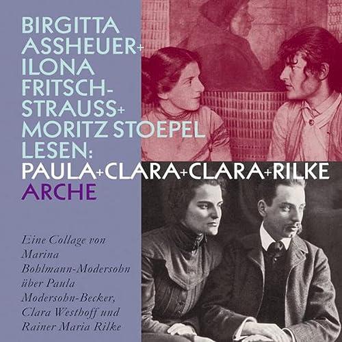 Paula + Clara + Clara + Rilke: Eine Collage von Marina Bohlmann-Modersohn über Paula Modersohn-Becker, Clara Westhoff und Rainer Maria Rilke - Modersohn, Marina Bohlmann