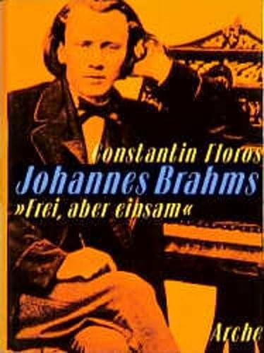 9783716039007: Johannes Brahms. ' Frei, aber einsam': Ein Leben für eine poetische Musik