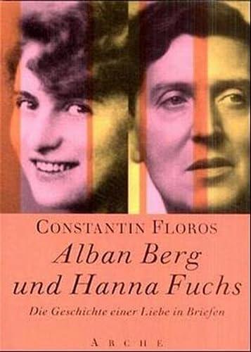 Alban Berg und Hanna Fuchs : die: Floros, Constantin,i1930- ;