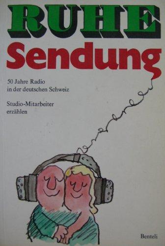 Ruhe Sendung. 50 Jahre Radio in der deutschen Schweiz. Studio-Mitarbeiter erzählen: Fries, ...