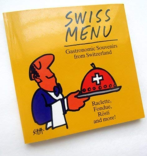 Swiss Menu : Gastronomic Souvenirs from Switzerland: Author Unknown