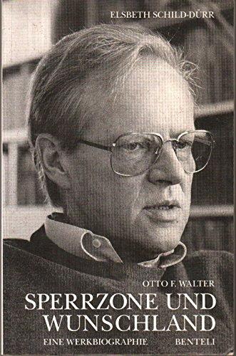 Otto F. Walter, Sperrzone und Wunschland. Eine Wekbiographie,: Schild-Dürr, Elsbeth: