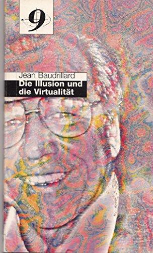 Die Illusion und die Virtualität.: Baudrillard, Jean.