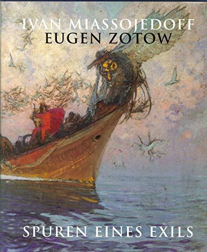Ivan Miassojedoff /Eugen Zotow 1881-1953 Spuren eines Exils.