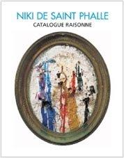 Niki de Saint Phalle : Catalogue Raisonné,: Collectif