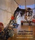 Jean Tinguely - Der Luminator. UBS und: Tinguely, Jean.