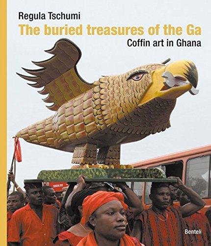 The Buried Treasures Of The Ga: Coffin Art In Ghana: Tschumi, Regula
