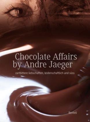 Chocolate affairs by André Jaeger zartbittere liebschaften, leidenschaftlich und süss