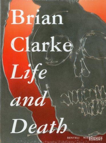 Brian Clarke: Life and Death: Clarke, Brian; Trumpler, Stefan