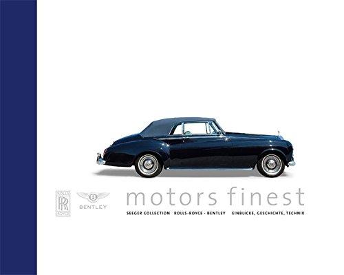 motors finest. Seeger Collection Rolls-Royce - Bentley. Einblicke, Geschichte, Technik: Peter ...