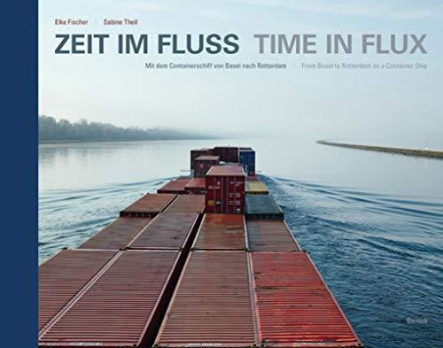 Zeit im Fluss. Mit dem Containerschiff von Basel nach Rotterdam: Elke Fischer