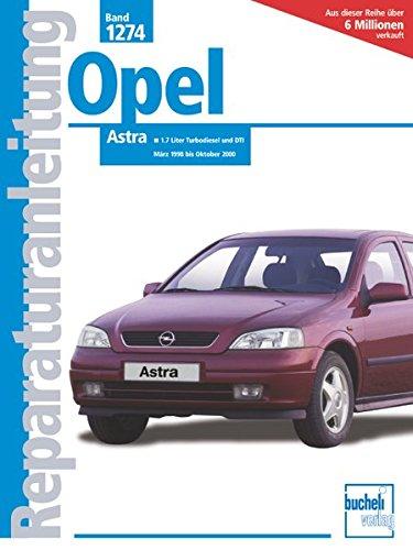 9783716820506: Opel Astra März 1998 bis Oktober 2000: Reparaturanleitung. Astra G. 1.7-Liter-Dieselmotoren
