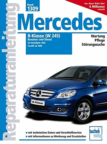 9783716821312: Mercedes B-Klasse (W245) Benziner und Diesel: Benziner: B150, B 170, B170 NGT, B200, B200 Turbo; Diesel: B180 CDi, B200 CDi