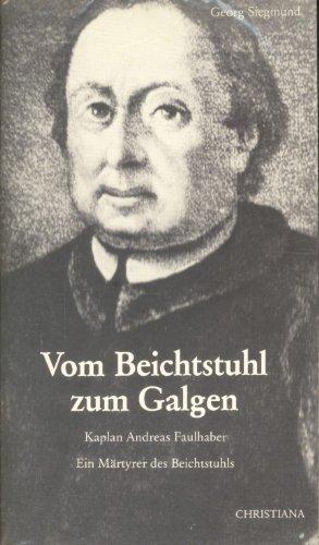 Vom Beichtstuhl zum Galgen - Kaplan Andreas: Siegmund, Georg