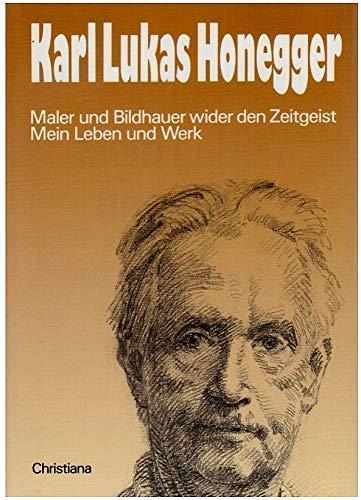 Karl Lukas Honegger. Mein Leben und Werk.