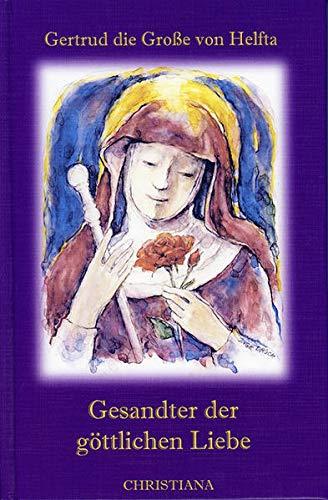 Gesandter der göttlichen Liebe - Gertrud die Große von Helfta