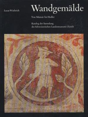 Wandgemalde : Von Mustair bid Hodler : Katalog der Sammlung des Schweizerishcen Landesmuseums ...