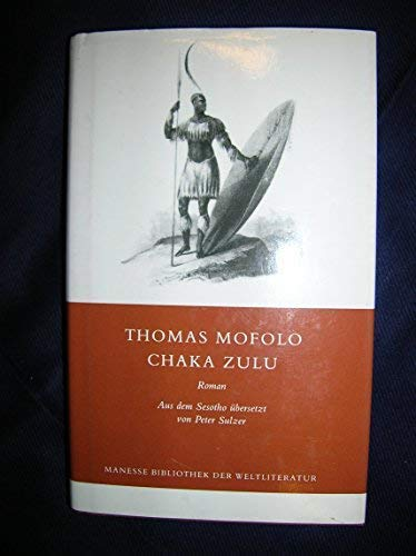 Chaka Zulu Roman / Thomas Mofolo. Übers.: Thomas (Verfasser) Mofolo