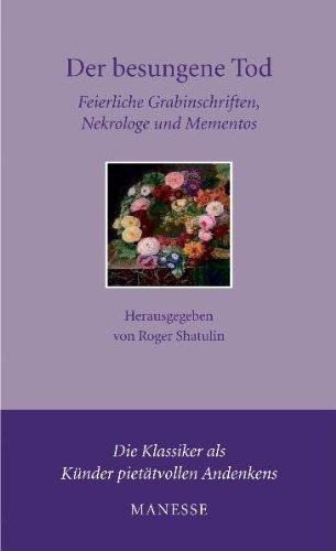 9783717540489: Der besungene Tod: Feierliche Grabinschriften, Nekrologe und Mementos der Weltliteratur