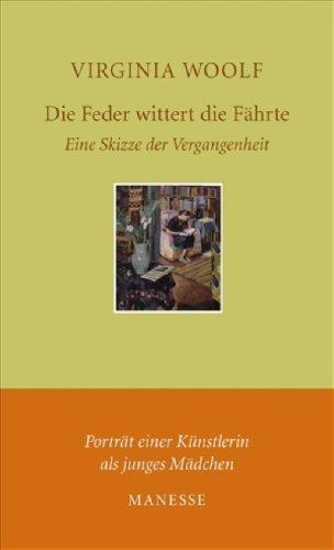 Die Feder wittert die Fährte: Eine Skizze der Vergangenheit. Portrait einer Künstlerin als junges Mädchen. - Virginia Woolf