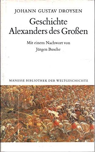 9783717580362: Geschichte Alexanders des Grossen: Nach dem Text der Erstausgabe 1833 (Manesse Bibliothek der Weltgeschichte)
