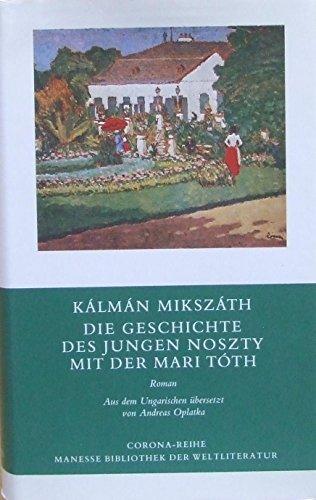 Die Geschichte des jungen Noszty mit der Mari TÃ th : Roman. Aus d. Ungar. übers. u. mit e. Nachw. ...