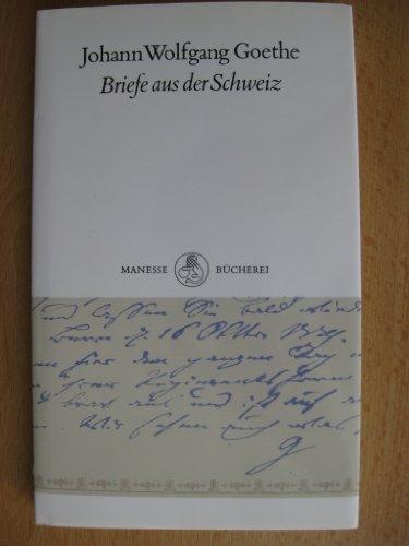 Briefe aus der Schweiz - Wolfgang v. Goethe, Johann