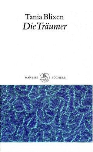 Die Träumer. Tania Blixen. Aus dem Engl. übertr. von W. E. Süskind. Nachw. von Aldo Keel / Manesse-Bücherei - BLIXEN, Tania